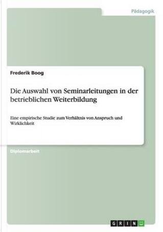 Die Auswahl von Seminarleitungen in der betrieblichen Weiterbildung by Frederik Boog