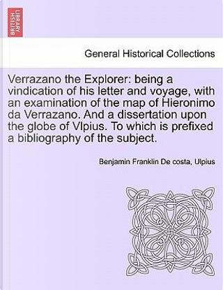 Verrazano the Explorer by Benjamin Franklin De Costa