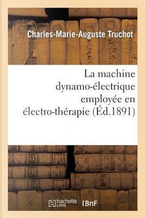 La Machine Dynamo-Electrique Employee en Electro-Thérapie by Truchot-C-M-a