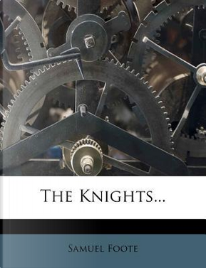 The Knights. by Samuel Foote