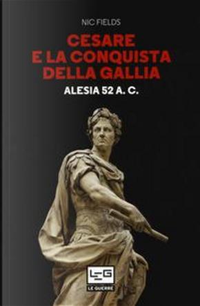 Cesare e la conquista della Gallia. Alesia 52 a. C. by Nic Fields