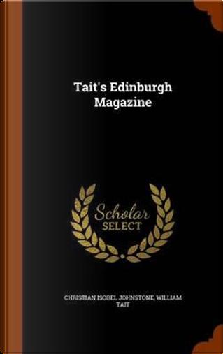 Tait's Edinburgh Magazine by Christian Isobel Johnstone