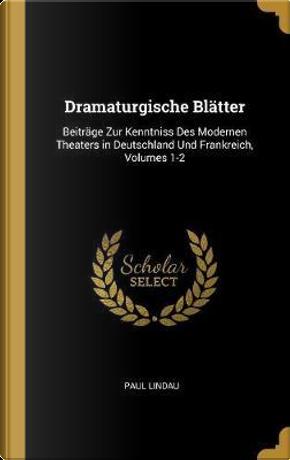 Dramaturgische Blätter by Paul Lindau