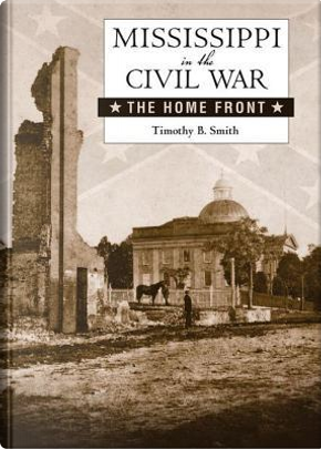 Mississippi in the Civil War by Timothy B. Smith
