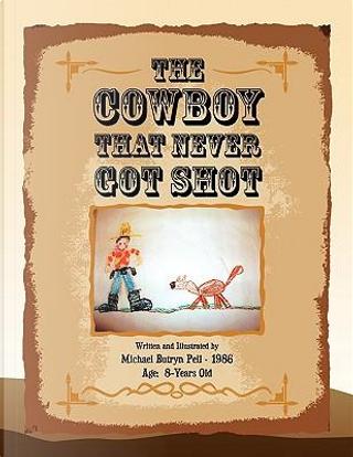 The Cowboy That Never Got Shot by Michael Butryn Pell