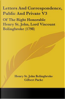 Letters And Correspondence, Public And Private 3 by Henry St. John, Viscount Bolingbroke