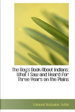 The Boy's Book About Indians by Edmund Bostwick Tuttle