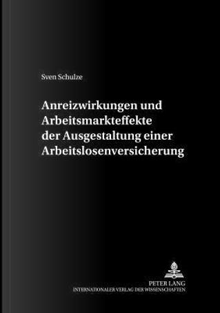Anreizwirkungen und Arbeitsmarkteffekte der Ausgestaltung einer Arbeitslosenversicherung by Sven Schulze