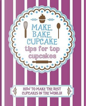 How To Make The Best Cupcakes -Love Food (Make Bake Cupcake) by Love Food Editors- Parragon Books