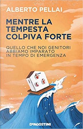 Mentre la tempesta colpiva forte by Alberto Pellai