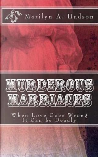 Murderous Marriages by Marilyn A. Hudson