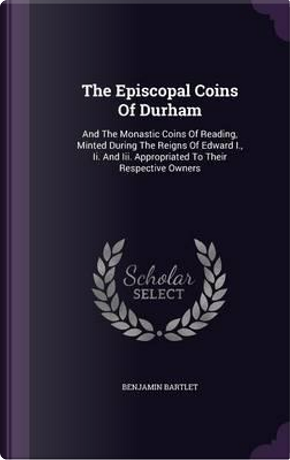 The Episcopal Coins of Durham by Benjamin Bartlet