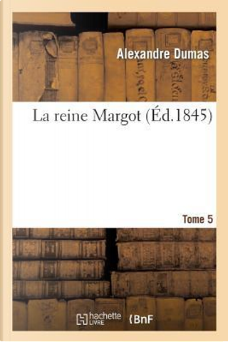 La Reine Margot.Tome 5 by Dumas a