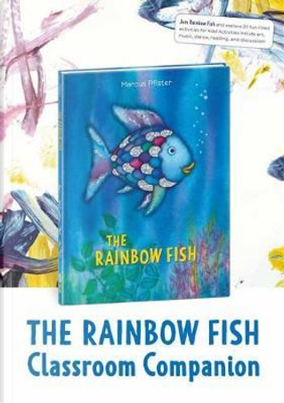 The Rainbow Fish Classroom Companion by Marcus Pfister