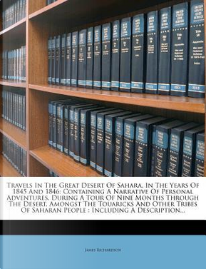Travels in the Great Desert of Sahara, in the Years of 1845 and 1846 by James Richardson