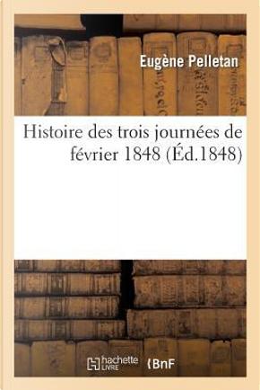Histoire des Trois Journees de Fevrier 1848 by Pelletan-E