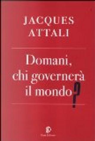 Domani, chi governerà il mondo? by Jacques Attali