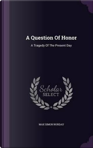 A Question of Honor by Max Simon Nordau