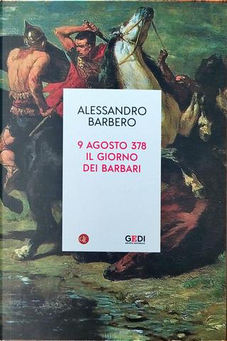 9 agosto 378. Il giorno dei barbari by Alessandro Barbero