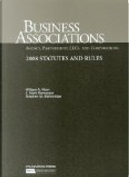 Business Associations-Agency, Partnerships, LLC's and Corporations, 2008 Statutes and Rules by Mark J. Ramseyer, Stephen M. Bainbridge, William A. Klein