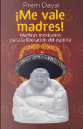 ¡Me vale madres! by Prem Dayal