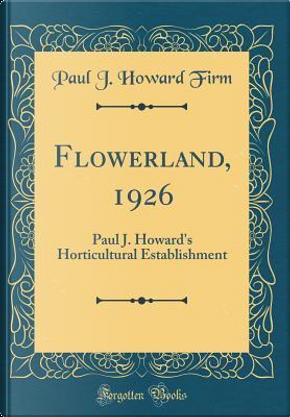 Flowerland, 1926 by Paul J. Howard Firm