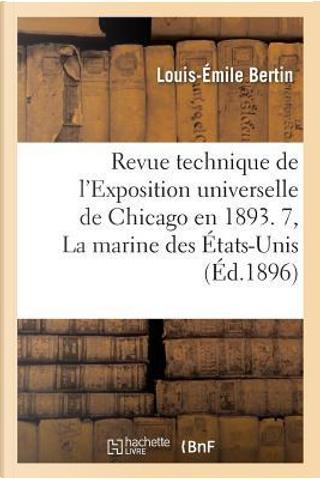 La Marine des Etats-Unis. Revue Technique de l'Exposition Universelle de Chicago en 1893 by Bertin-l-E