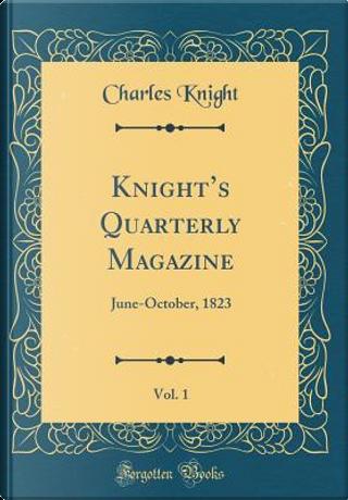 Knight's Quarterly Magazine, Vol. 1 by Charles Knight