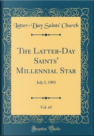 The Latter-Day Saints' Millennial Star, Vol. 65 by Latter-Day Saints' Church