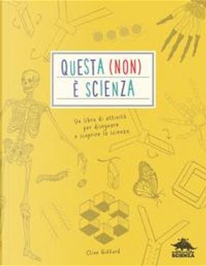 Questa (non) è scienza. Un libro di attività per disegnare e scoprire la scienza by CLIVE GIFFORD