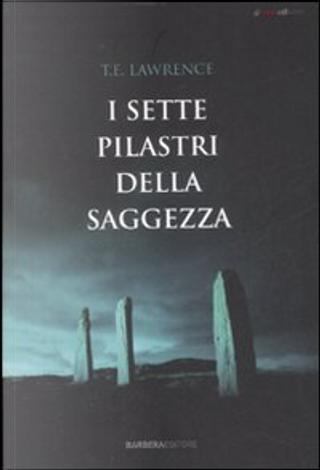 I sette pilastri della saggezza by Thomas E. Lawrence