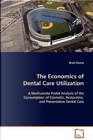 The Economics of Dental Care Utilization by Brad Clouse