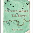 Selected Works of T.S. Spivet by Reif Larsen