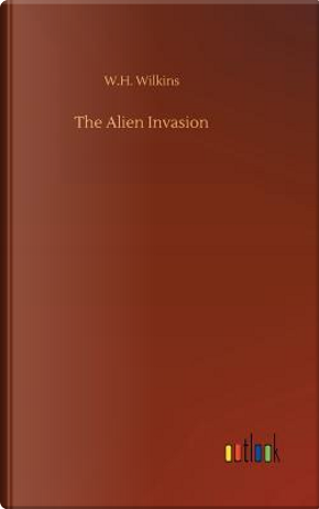 The Alien Invasion by W. H. Wilkins