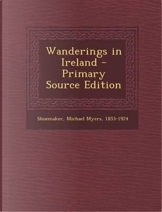 Wanderings in Ireland - Primary Source Edition by Michael Myers Shoemaker