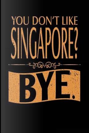 You Don't Like Singapore? Bye. by Dartan Creations