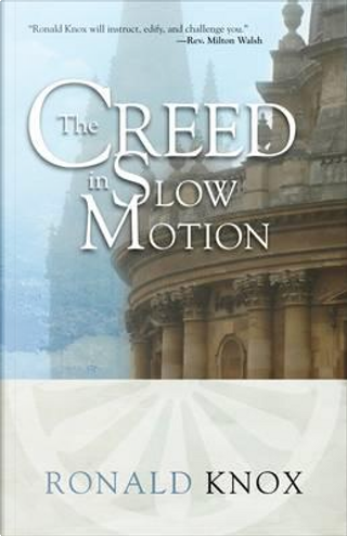 The Creed in Slow Motion by Ronald Arbuthnott Knox