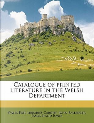 Catalogue of Printed Literature in the Welsh Department by Wales Free Libraries Cardiff