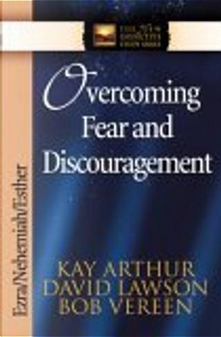 Overcoming Fear and Discouragement by Bob Vereen, David Lawson, Kay Arthur