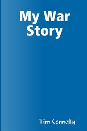 My War Story by Tim Connelly