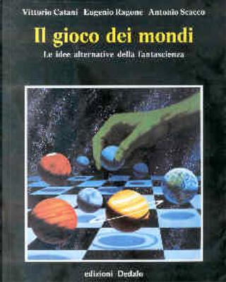 Il gioco dei mondi by Antonio Scacco, Eugenio Ragone, Vittorio Catani