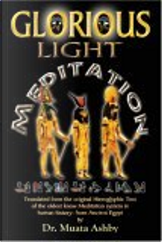 The Glorious Light Meditation Technique of Ancient Egypt by Muata Ashby