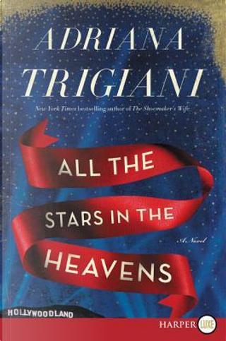 All the Stars in the Heavens by Adriana Trigiani