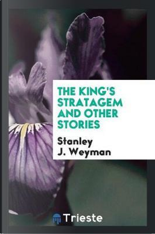 The King's Stratagem and Other Stories by Stanley J. Weyman