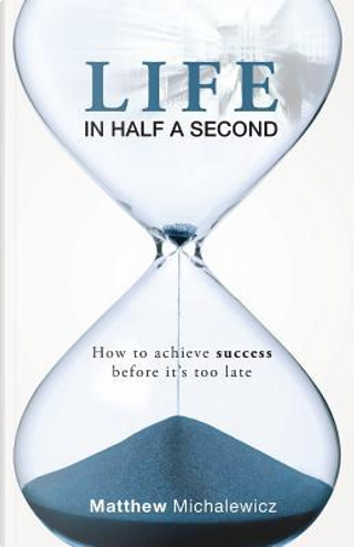 Life in Half a Second by Matthew Michalewicz