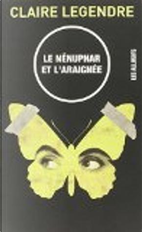 Le nénuphar et l'araignée by Claire Legendre