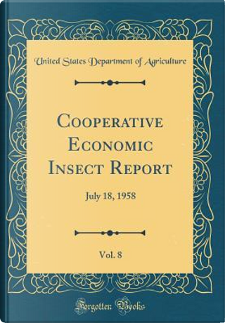 Cooperative Economic Insect Report, Vol. 8 by United States Department of Agriculture