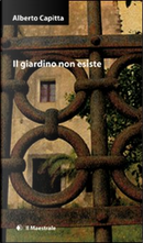 Il giardino non esiste by Alberto Capitta