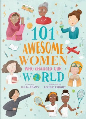 101 Awesome Women Who Changed Our World by Julia Adams