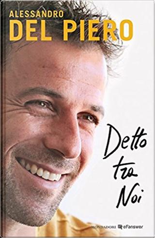 Detto tra noi by Alessandro Del Piero